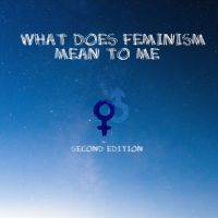 Second Edition: What does Feminism Mean to Me